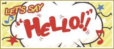 """LET'S SAY """"HELLO!!"""""""
